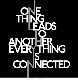 one-thing-leads-to-another-everything-is-connected-quote-1