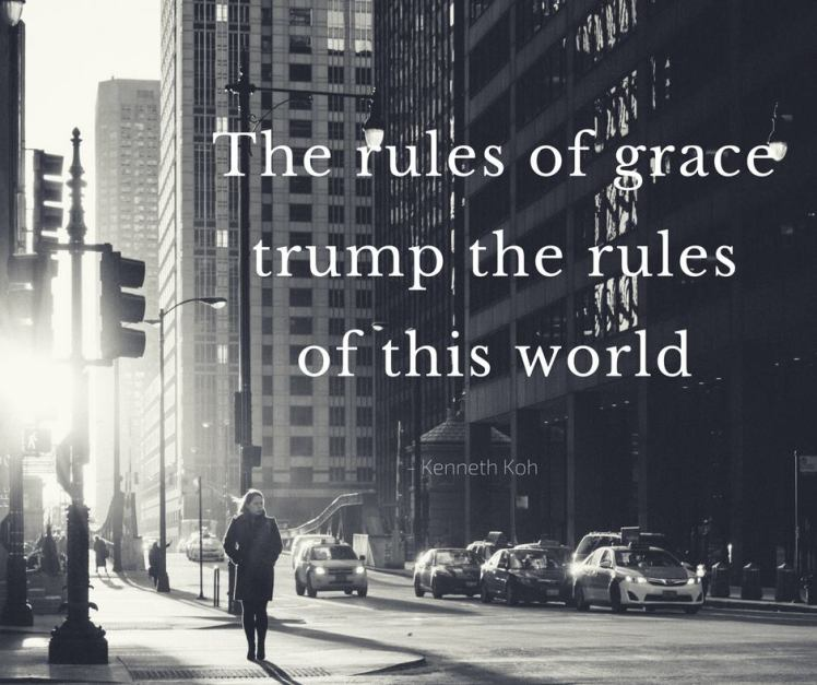 the-rules-of-grace-trumps-the-rules-of-the-world-kenneth-koh