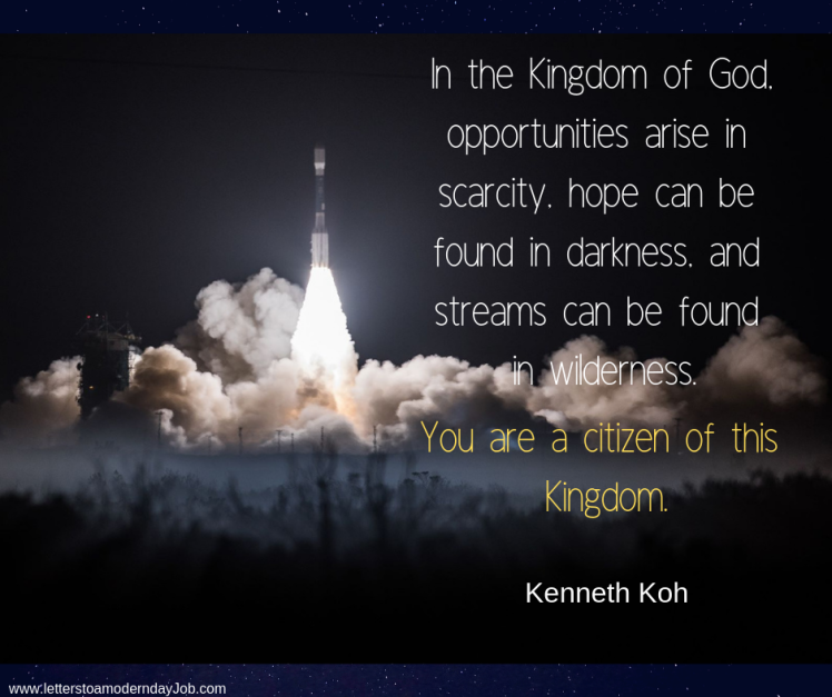 In the Kingdom of God, opportunities arise in scarcity, hope can be found in darkness, steams can be found in wilderness.